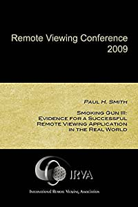 Paul H. Smith - Smoking Gun III: Evidence for a Successful Remote Viewing Application in the Real World (IRVA 2009)