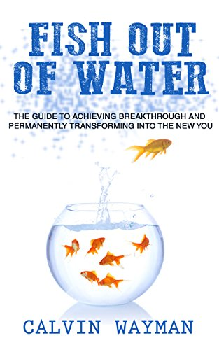 - Fish Out of Water: The Guide To Achieving Breakthrough And Permanently Transforming Into The New You