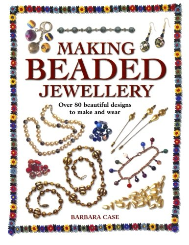 Making Beaded Jewellery: Over 80 Beautiful Designs to Make and Wear