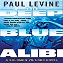 The Deep Blue Alibi: A Solomon vs. Lord Novel Audiobook by Paul Levine Narrated by William Dufris