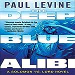 The Deep Blue Alibi: A Solomon vs. Lord Novel | Paul Levine