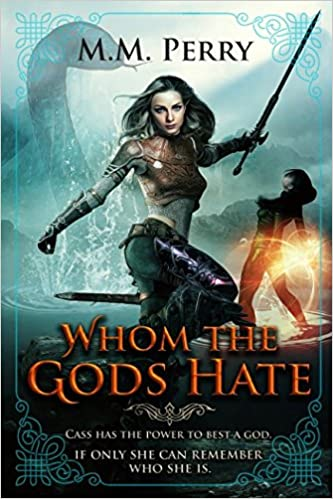 Whom the Gods Hate (Of Gods & Mortals): M. M. Perry ...