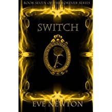Switch: Book 7 of the Forever series (Volume 7) by Eve Newton (2014-02-14)