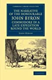 The Narrative of the Honourable John Byron, Commodore in a Late Expedition Round the World : Containing an Account of the Great Distresses Suffered by Himself and His Companions on the Coast of Patagonia, from the Year 1740, till Their Arrival in England 1746, Byron, John, 1108065368