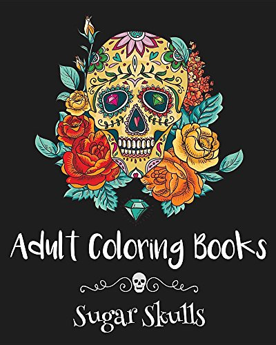 Adult Coloring Books: Sugar Skulls by california online publishers
