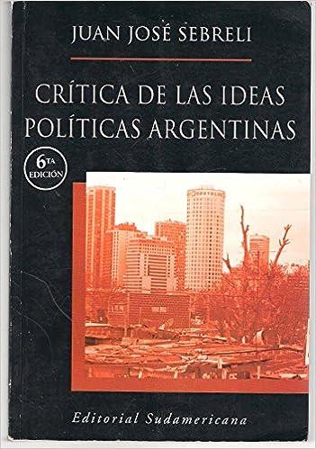 Libros de texto de libros electrónicos descargar pdf Critica De Las Ideas Politicas Argentinas / Criticism of Argentinian Political Ideas: Los Origenes De La Crisis / the Origins of the Crisis 9500722739 PDF