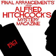 Final Arrangements from Alfred Hitchcock's Mystery Magazine Performance by Lawrence Page Narrated by Paul Monaghan, Lara J. West, David J. Higgins, M. D. Grimshaw