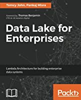 Data Lake for Enterprises: Lambda Architecture for building enterprise data systems Front Cover