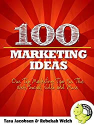 100 Marketing Ideas: Our Top Marketing Tips For The Web, Social, Video and More
