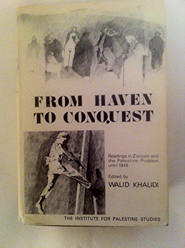 From Haven to Conquest Readings in Zionism and the Palestine Problem Until 1948