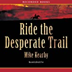 Ride the Desperate Trail | Mike Kearby