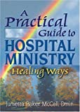 img - for A Practical Guide to Hospital Ministry: Healing Ways (Haworth Religion and Mental Health) book / textbook / text book