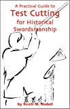 img - for A Practical Guide to Test Cutting for Historical Swordsmanship book / textbook / text book