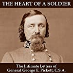 The Heart of a Soldier: The Intimate Letters of General George E. Pickett, CSA   George E. Pickett