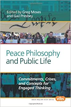Book Peace Philosophy and Public Life: Commitments, Crises, and Concepts for Engaged Thinking (Philosophy of Peace) (2014-02-27)