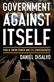 img - for Government against Itself: Public Union Power and Its Consequences by Daniel DiSalvo (2015-01-06) book / textbook / text book