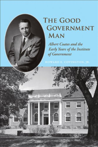 The Good Government Man: Albert Coates and the Early Years of the Institute of Government (Coates University Leadership Series) -