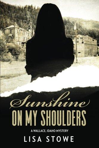 Sunshine On My Shoulders  A Wallace  Idaho Mystery   Volume 4