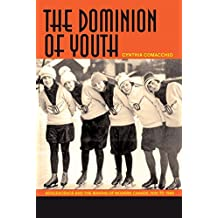 The Dominion of Youth: Adolescence and the Making of Modern Canada, 1920 to 1950