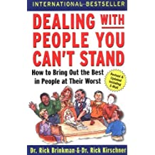 DEALING WITH PEOPLE YOU CAN\'T STAND: HOW TO BRING OUT THE BEST IN PEOPLE AT THEIR WORST