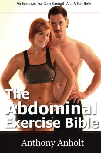 The Abdominal Exercise Bible: Ab Exercises For Core Strength And A Flat Belly