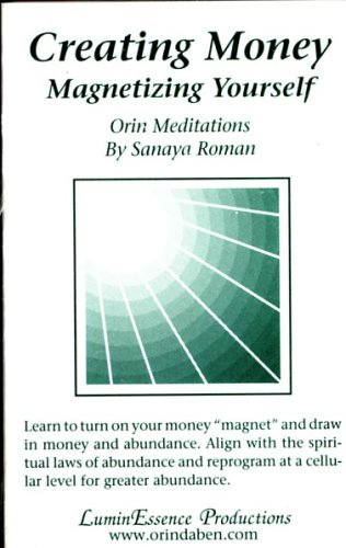Creating Money: Magnetizing Yourself. Orin Meditations