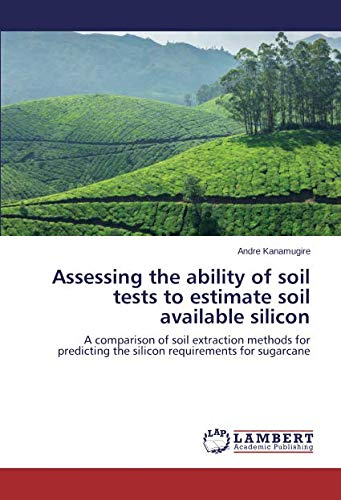 Assessing the ability of soil tests to estimate soil available silicon: A comparison of soil extraction methods for predicting the silicon requirements for sugarcane (Extraction Sugar Cane)