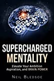 Supercharged Mentality: Elevate Your Ambition, Aspiration, and Brain Power