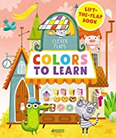 Colors To Learn: Lift-The-Flap Book (Clever