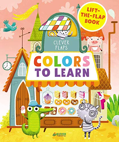 Colors To Learn  Lift The Flap Book  Clever Flaps