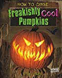 How to Carve Freakishly Cool Pumpkins, Sarah L. Schuette, 1429654201