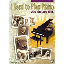 I Used to Play Piano -- 20s and 30s Hits: An Innovative Approach for Adults Returning to the Piano