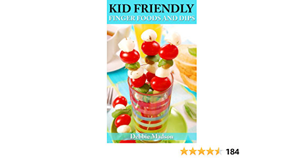 Kid Friendly Finger Foods-50 fun food ideas (Family Cooking Series Book 4)