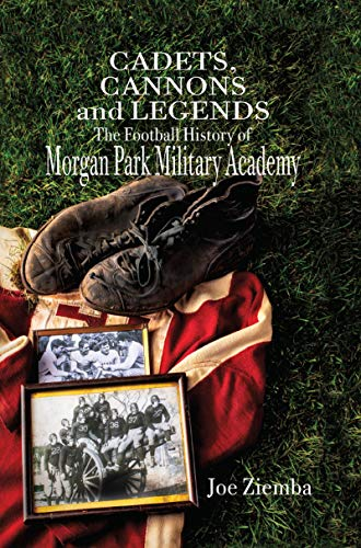 Cadets, Cannons and Legends: The Football History of Morgan Park Military Academy por Joe Ziemba