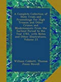 A Complete Collection of State Trials and Proceedings for High Treason and Other Crimes and Misdemeanors from the Earliest Period to the Year 1783, with Notes and Other Illustrations, Volume 23