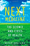 img - for Next Medicine: The Science and Civics of Health by Walter Bortz MD (2011-01-03) book / textbook / text book