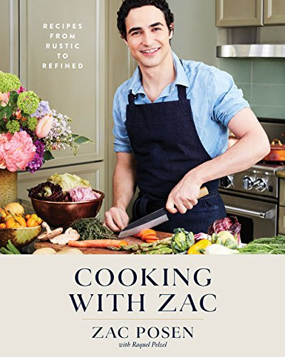 Cooking with Zac: Recipes from Rustic to Refined by Zac Posen, Raquel Pelzel
