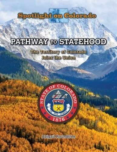 Read Online Pathway to Statehood: The Territory of Colorado Joins the Union (Spotlight on Colorado) ebook