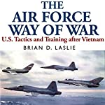 The Air Force Way of War: US Tactics and Training after Vietnam | Brian Laslie