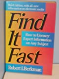 Find It Fast : How to Uncover Expert Information on Any Subject, Berkman, Robert I., 0062732943