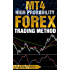 MT4 High Probability Forex Trading Method (Forex, Forex Trading System, Forex Trading Strategy,  Oil, Precious metals, Commodities, Stock Indices, Currency Trading Book 1)