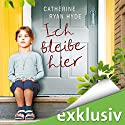 Ich bleibe hier Audiobook by Catherine Ryan Hyde Narrated by Elke Schützhold