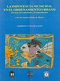 La impotencia municipal en el ordenamiento urbano. Herencia del Centralismo y la Subordinacion. Caso de estudio: Mexico (Spanish Edition)