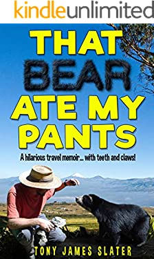 That Bear Ate My Pants: A Comedy Memoir... with Teeth and Claws! (Adventure Without End Book 1)