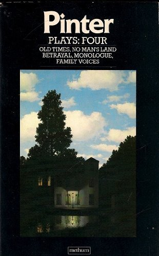 Plays, 4: Old times, No Man's Land, Betrayal, Monologue, Family Voices (The Master playwrights): v. 4 by Harold Pinter (1981-08-27) (Old Times Pinter)