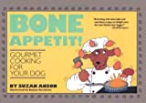 Bone Appétit!: Gourmet Cooking for Your Dog