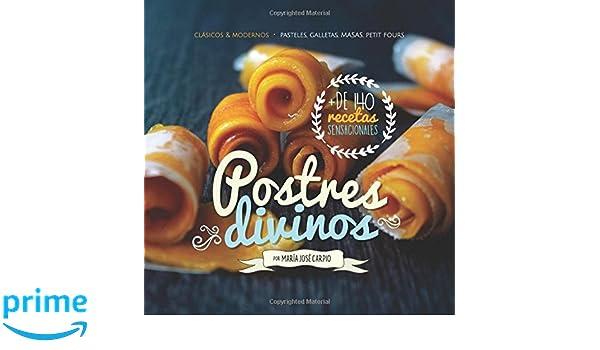 Postres Divinos: Clásicos y Modernos Pasteles, Galletas, Masas, Petit Fours: Amazon.es: M. J. Carpio: Libros