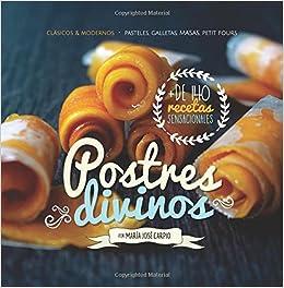 Postres Divinos: Clásicos y Modernos • Pasteles, Galletas, Masas, Petit Fours: Amazon.es: M. J. Carpio: Libros