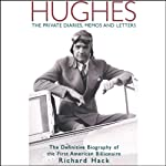 Hughes: The Private Diaries, Memos and Letters: The Definitive Biography of the First American Billionaire | Richard Hack