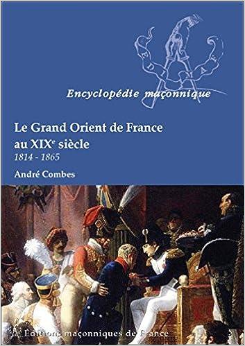 En ligne téléchargement Le Grand Orient de France au XIX siècle - 1814-1865 pdf